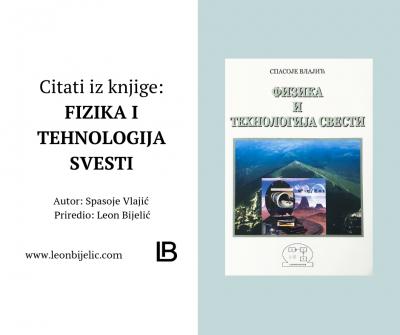 Fizika i tehnologija svesti - Spasoje Vlajić - Citati iz knjige - Leon Bijelic - Izreke - Mudrosti - Viša Svest - Oduhovljena nauka
